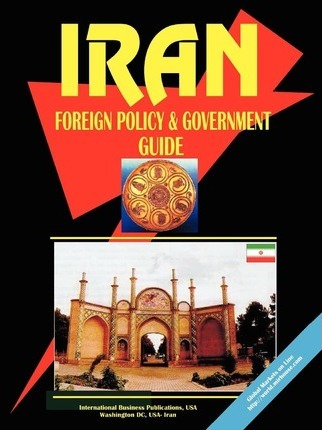 Iran Foreign Policy and Government Guide