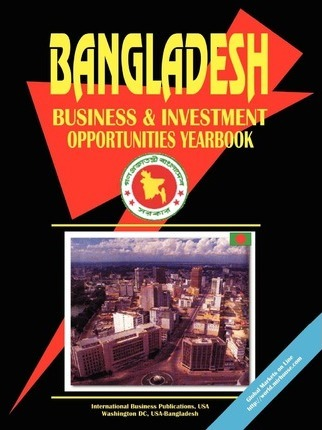 Bangladesh Business and Investment Opportunities Yearbook