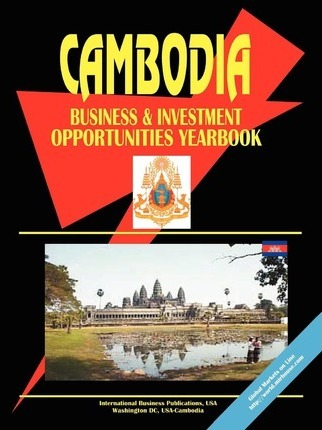 Cambodia Business and Investment Opportunities Yearbook