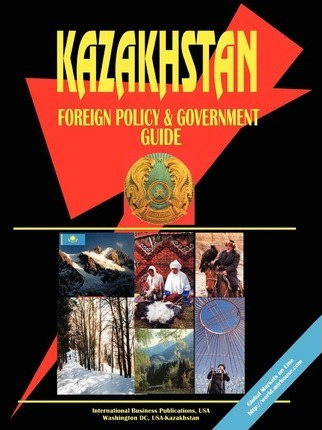 Kazakhstan Foreign Policy and Government Guide