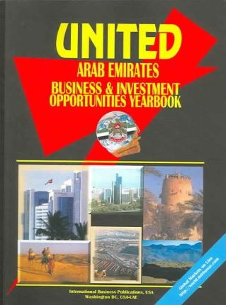 United Arab Emirates Business and Investment Opportunities Yearbook