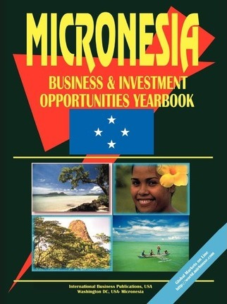 Micronesia Business and Investment Opportunities Yearbook
