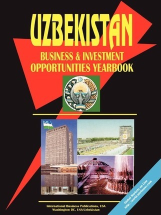 Uzbekistan Business and Investment Opportunities Yearbook