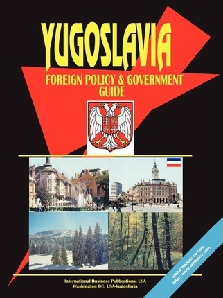 Yugoslavia Foreign Policy and Government Guide