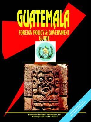 Guatemala Foreign Policy and Government Guide