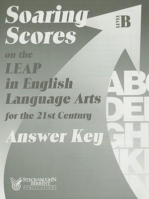 Soaring Scores on the LEAP in English Language Arts for the 21st Century, Answer Key, Level B