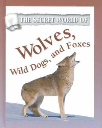 Wolves, Wild Dogs and Foxes