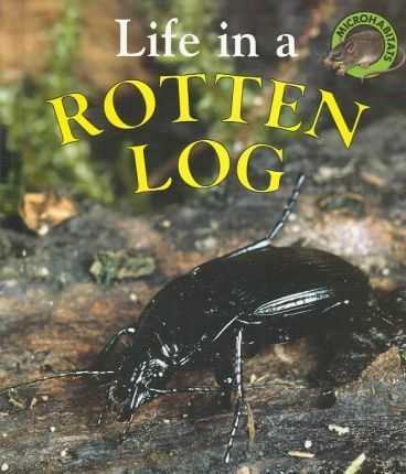 Life in a Rotten Log