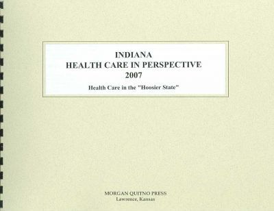 Indiana Health Care in Perspective 2007