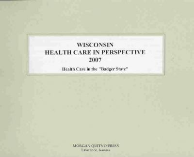 Wisconsin Health Care in Perspective 2007