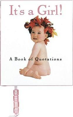 It's a Girl! A Book of Quotations