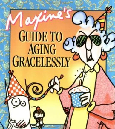 Maxine's Guide to Aging Gracel
