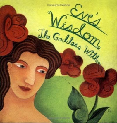 Eve's Wisdom: the Goddess within
