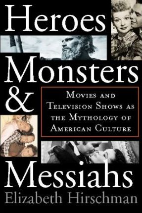 Heroes, Monsters, and Messiahs