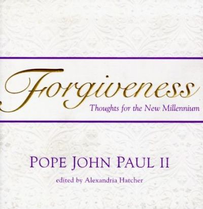 Forgiveness: Thoughts for the New Millennium - Pope John Paul II