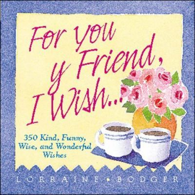 For You My Friend, I Wish...