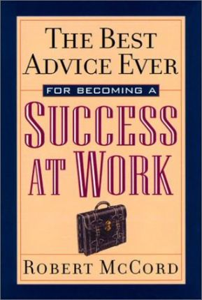 The Best Advice Ever for Becoming a Success at Work