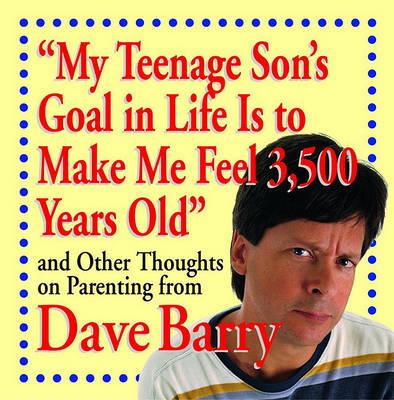 My Teenage Son's Goal in Life Is to Make Me Feel 3,500 Years Old and Other Thoug