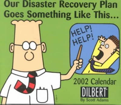 Our Disaster Recovery Plan Goes Something Like This...Dilbert Day to Day
