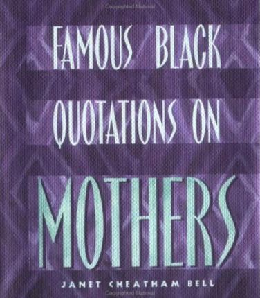 Famous Black Quotations on Mothers