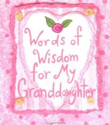 Words of Wisdom for My Grandaughter