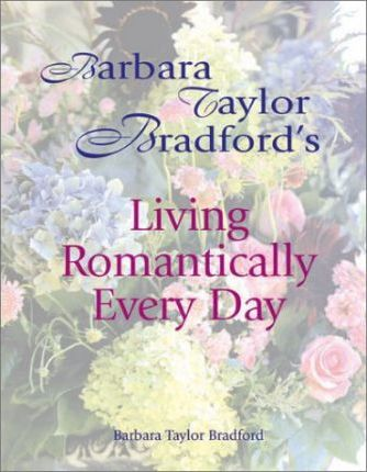 Barbara Taylor Bradford's Living Romantically Every Day