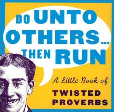 Do Unto Others ... Then Run