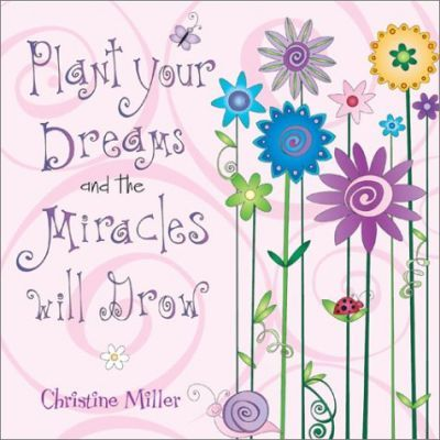 Plant Your Dreams and the Miracles Will Grow