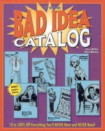 The Bad Idea Catalog