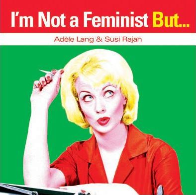 I'm Not a Feminist But...