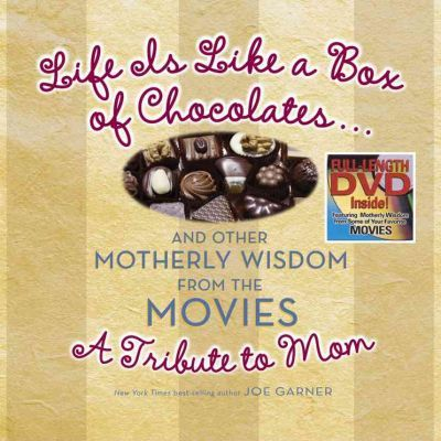 Life Is Like a Box of Chocolates ... and Other Motherly Wisdom from the Movies