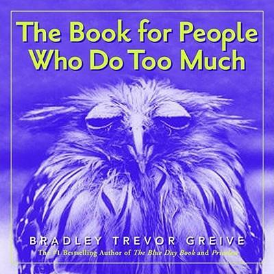 Book for People Who Do Too Much