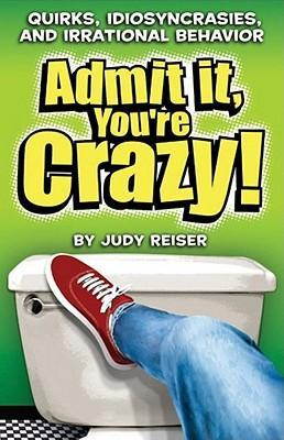 Admit It, You're Crazy!