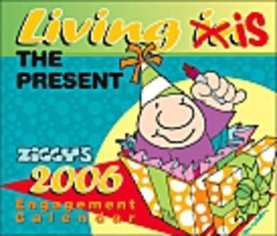 Ziggy's Living Is the Present 2006 Engagement Calendar