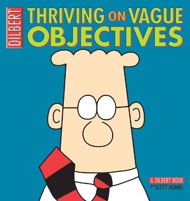 Thriving on Vague Objectives  A Dilbert Collection