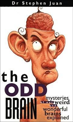 The Odd Brain : Mysteries of Our Weird and Wonderful Brains Explained