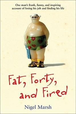 Fat, Forty, and Fired
