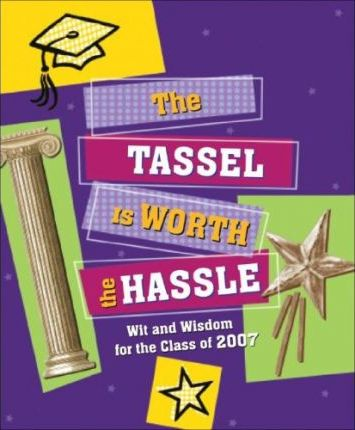 The 2007 Tassel Is Worth the Hassle