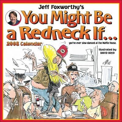 Jeff Foxworthy's You Might Be a Redneck If... 2008 Wall Calendar