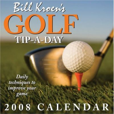 Bill Kroen's Golf Tip-a-day 2008