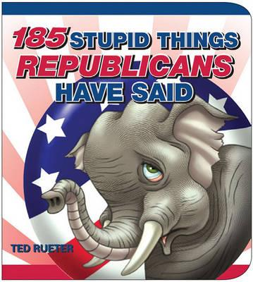 185 Stupid Things Republicans Have Said