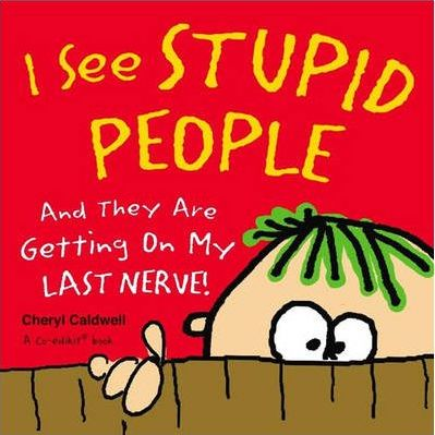 I See Stupid People