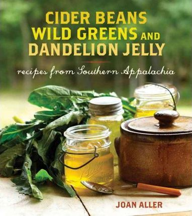 Cider Beans, Wild Greens, and Dandelion Jelly