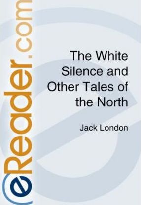 The White Silence and Other Tales of the North