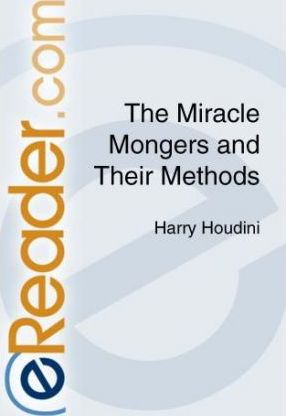 The Miracle Mongers and Their Methods