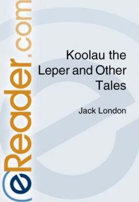 Koolau the Leper and Other Tales