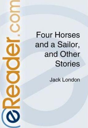 Four Horses and a Sailor and Other Stories/Sketches