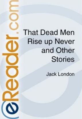 That Dead Men Rise Up Never and Other Stories