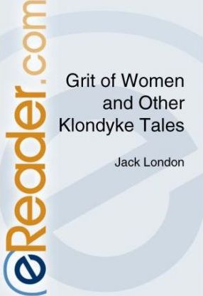 Grit of Women and Other Tales of the Klondyke