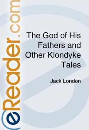 The God of His Fathers and Other Tales of the Klondyke